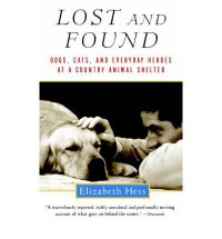 Lost and Found: Dogs, Cats, and Everyday Heroes at a Country Animal Shelter - Elizabeth Hess