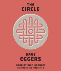 The Circle - Dave Eggers, Dion Graham