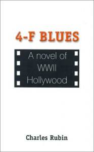4-F Blues: A Novel of WWII Hollywood - Charles Rubin, Verna Shaheen