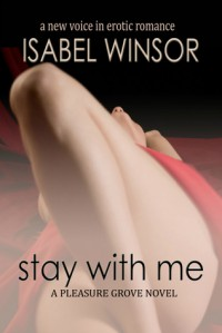 Stay With Me (Pleasure Grove #2) - Isabel Winsor