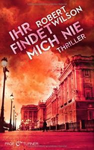 Ihr findet mich nie: Thriller - Robert Charles Wilson, Kristian Lutze