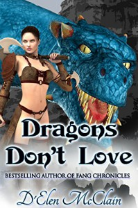 Dragons Don't Love (Fire Chronicles Book 2) - D'Elen McClain, Michelle Kowalski