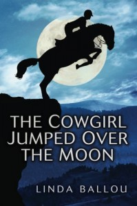 The Cowgirl Jumped Over the Moon - Ms Linda Ballou