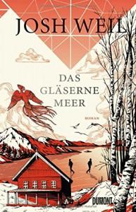 Das gläserne Meer: Roman - Stephan Kleiner, Josh Weil
