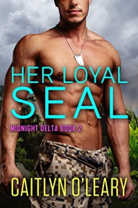 Her Loyal SEAL - Caitlyn O'Leary