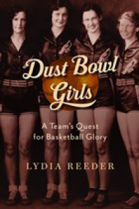 Dust Bowl Girls: The Inspiring Story of the Team That Barnstormed Its Way to Basketball Glory - Lydia Reeder