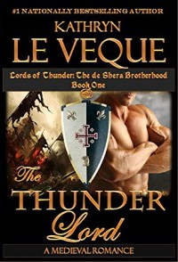 The Thunder Lord: The de Shera Brotherhood Book One (Lords of Thunder: The de Shera Brotherhood 1) - Kathryn Le Veque