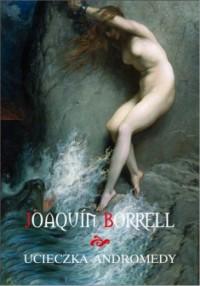 Ucieczka Andromedy - Joaquin Borrell