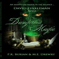 David Finkleman and Dangerous Magic: David Finkleman Paranormal Series, Book 1 - PK Burian, ME Drewry, Al Kessel, PK Burian & ME Drewry