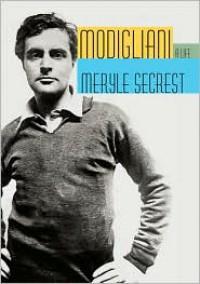Modigliani: A Life - Meryle Secrest