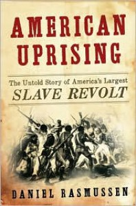 American Uprising: The Untold Story of America's Largest Slave Revolt - Daniel Rasmussen
