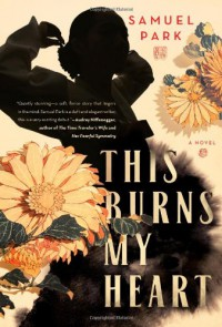 This Burns My Heart: A Novel - Samuel Park