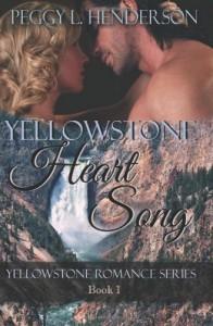 Yellowstone Heart Song: Yellowstone Romance Series Book 1 (Volume 1) - Peggy L. Henderson