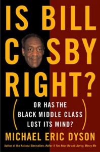 Is Bill Cosby Right?: Or Has the Black Middle Class Lost Its Mind - Michael Eric Dyson