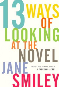 13 Ways of Looking at the Novel - Jane Smiley