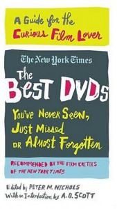 The Best DVDs You've Never Seen, Just Missed or Almost Forgotten: A Guide for the Curious Film Lover - The New York Times, Caryn James, Stephen Holden, Dave Kehr, A.O. Scott, Peter M. Nichols, The New York Times