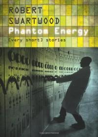 Phantom Energy: [Very Short] Stories - Robert Swartwood