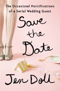 Save the Date: The Occasional Mortifications of a Serial Wedding Guest - Jen Doll