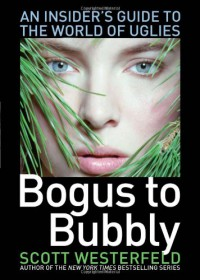 Bogus to Bubbly: An Insider's Guide to the World of Uglies (The Uglies) - Scott Westerfeld