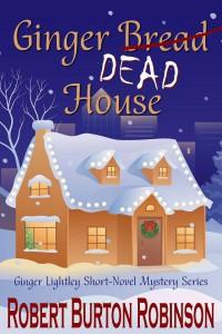 Ginger Dead House (Ginger Lightley Short Novel Mystery Series: Vol. 2) - Robert Burton Robinson