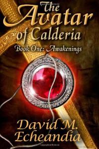 The Avatar of Calderia: Book 1: Awakenings (The Avatar of Calderia Trilogy) (Volume 1) - David M. Echeandia