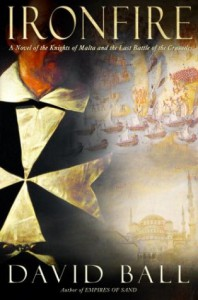 Ironfire: A Novel of the Knights of Malta and the Last Battle of the Crusades - David Ball