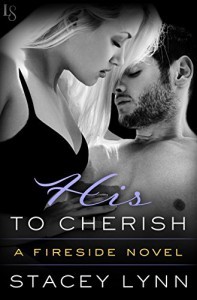His to Cherish: A Fireside Novel - Stacey  Lynn