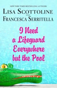 I Need a Lifeguard Everywhere but the Pool (The Amazing Adventures of an Ordinary Woman) - Lisa Scottoline, Francesca Serritella