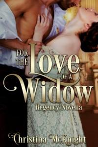 For The Love Of A Widow: Regency Novella - Christina McKnight