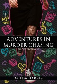 Adventures in Murder Chasing (Funeral Crashing #3) - Milda Harris