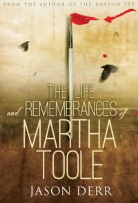 The Life and Remembrances of Martha Toole - Jason Derr