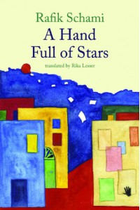 A Hand Full of Stars - Rafik Schami, Translated by Rika Lesser