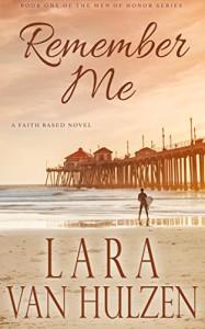 Remember Me (Men of Honor Series Book 1) - Lara Van Hulzen