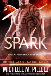 Spark: Galaxy Alien Mail Order Brides (Intergalactic Dating Agency) - Michelle M. Pillow