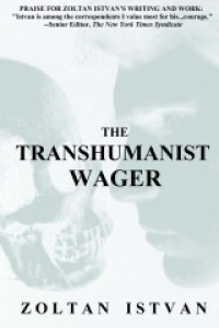 The Transhumanist Wager - Zoltan Istvan