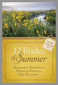 The 12 Brides of Summer - Novella Collection #3 - Margaret Brownley, Miralee Ferrell, Pam Hillman