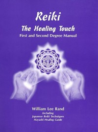 Reiki: The Healing Touch First & Second Degree Manual - William Lee Rand