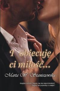I obiecuję ci miłość... - Marta W. Staniszewska