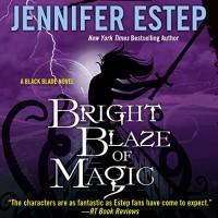 Bright Blaze of Magic - Audible Studios, Brittany Pressley, Jennifer Estep