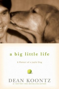 A Big Little Life:  A Memoir of a Joyful Dog - Dean Koontz
