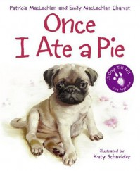 Once I Ate a Pie - Patricia MacLachlan, Emily MacLachlan Charest, Katy Schneider