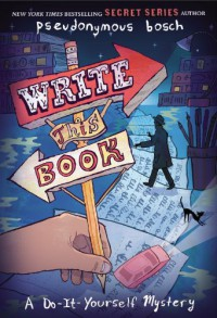 Write This Book: A Do-It-Yourself Mystery - Pseudonymous Bosch