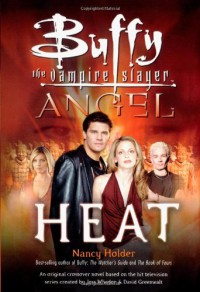Heat  (Buffy the Vampire Slayer and Angel crossover) - Nancy Holder