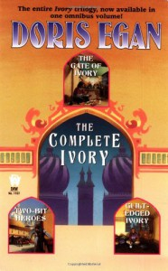 The Complete Ivory: Gate of Ivory, Two-Bit Heroes, Guilt Edged Ivory - Doris Egan