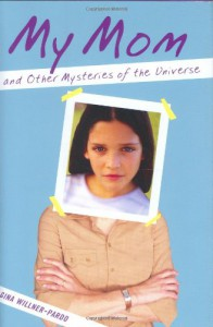 My Mom and Other Mysteries of the Universe - Gina Willner-Pardo