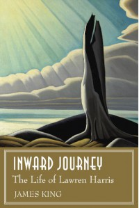 Inward Journey: The Life of Lawren Harris - James King