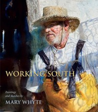 Working South: Paintings and Sketches by Mary Whyte - Mary Whyte, Martha Severens