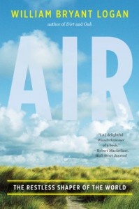 Air: The Restless Shaper of the World - William Bryant Logan