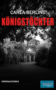 Königstöchter: Ein Ira Wittekind Roman - Carla Berling