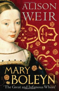 Mary Boleyn: 'The Great and Infamous Whore' - Alison Weir